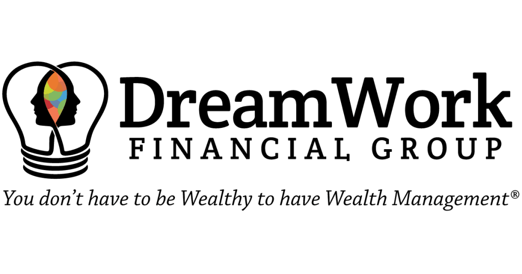 DreamWork Financial Group - You don't have to be Wealthy to have Wealth Management