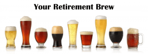 Beers in Glasses - What's in your retirement Brew?